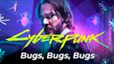 Fehler, Bug, Bugs, CD Projekt RED, Cyberpunk 2077, CD Projekt, Cyberpunk, Bugfix, Bugs bugs bugs