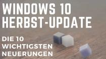 Windows 10 Fall Creators Update: Die 10 wichtigsten Neuerungen