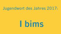 """""""I bims"""" wurde zum Jugendwort des Jahres 2017 gewählt"""
