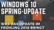 Windows 10: Was das große Update im Frühling bringt