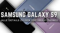 Samsung Galaxy S9: Hier bekommt ihr alle Details vorab