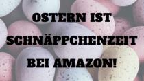 Amazons Oster-Angebote-Woche: Rabatt auf tausende Produkte
