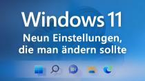 Windows 11: Diese neun Einstellungen sollte man als erstes ändern